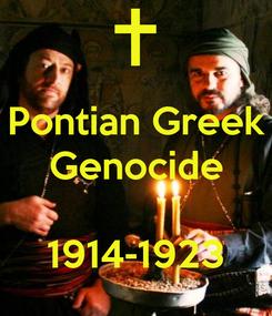 Poster: Pontian Greek Genocide   1914-1923
