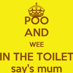 Poster: POO AND WEE IN THE TOILET say's mum