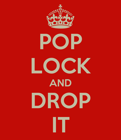 Poster: POP LOCK AND DROP IT