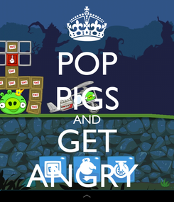 Poster: POP PIGS AND GET ANGRY