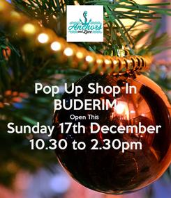Poster: Pop Up Shop In BUDERIM Open This Sunday 17th December  10.30 to 2.30pm