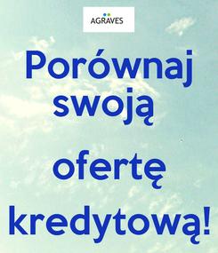 Poster: Porównaj swoją   ofertę kredytową!