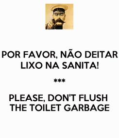 Poster: POR FAVOR, NÃO DEITAR LIXO NA SANITA! *** PLEASE, DON'T FLUSH  THE TOILET GARBAGE
