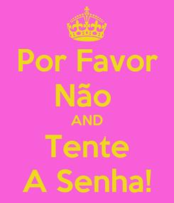 Poster: Por Favor Não  AND Tente A Senha!