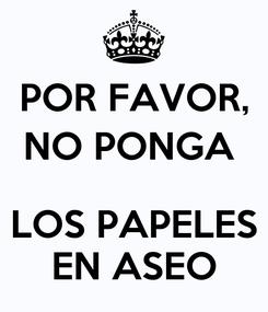 Poster: POR FAVOR, NO PONGA    LOS PAPELES  EN ASEO