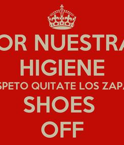 Poster: POR NUESTRA  HIGIENE Y RESPETO QUITATE LOS ZAPATOS SHOES  OFF