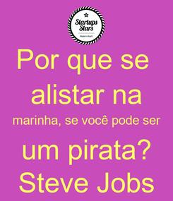 Poster: Por que se  alistar na marinha, se você pode ser um pirata? Steve Jobs