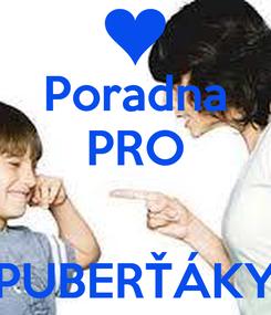 Poster: Poradna PRO   PUBERŤÁKY