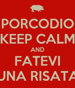 Poster: PORCODIO KEEP CALM AND FATEVI UNA RISATA