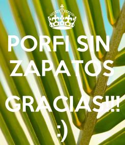 Poster: PORFI SIN  ZAPATOS  GRACIAS!!! :)