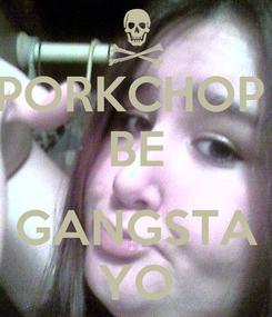 Poster: PORKCHOP  BE  GANGSTA YO