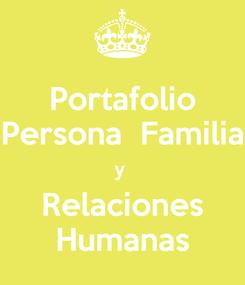 Poster: Portafolio Persona  Familia y  Relaciones Humanas