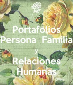 Poster: Portafolios Persona  Familia y Relaciones Humanas