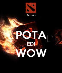 Poster:  POTA EDI WOW