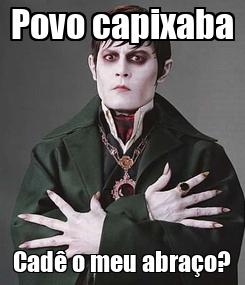 Poster: Povo capixaba Cadê o meu abraço?