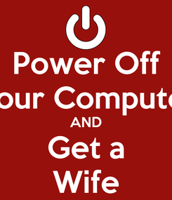 Poster: Power Off Your Computer AND Get a Wife