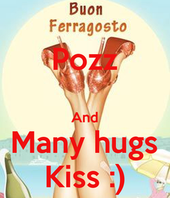 Poster: Pozz  And Many hugs Kiss :)