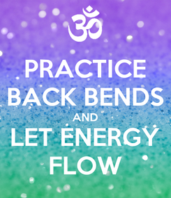 Poster: PRACTICE BACK BENDS AND LET ENERGY FLOW