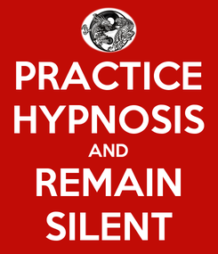 Poster: PRACTICE HYPNOSIS AND REMAIN SILENT