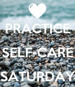 Poster:  PRACTICE SELF-CARE SATURDAY
