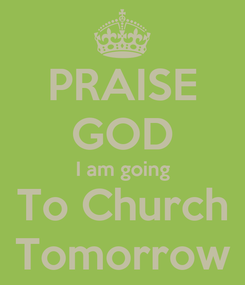 Poster: PRAISE GOD I am going To Church Tomorrow