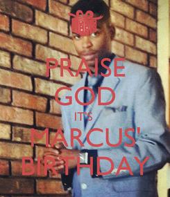 Poster: PRAISE GOD IT'S  MARCUS' BIRTHDAY