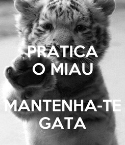 Poster: PRATICA O MIAU  MANTENHA-TE GATA