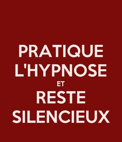 Poster: PRATIQUE L'HYPNOSE ET RESTE SILENCIEUX