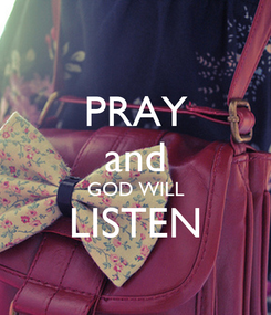 Poster: PRAY and GOD WILL LISTEN