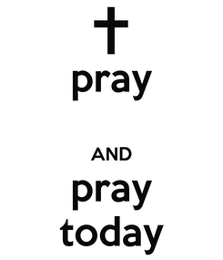 Poster: pray  AND pray today