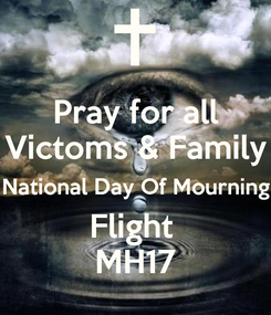 Poster: Pray for all Victoms & Family National Day Of Mourning Flight  MH17