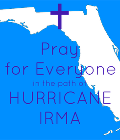 Poster: Pray for Everyone in the path of HURRICANE IRMA