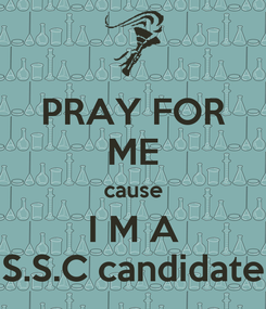 Poster: PRAY FOR ME cause I M A S.S.C candidate
