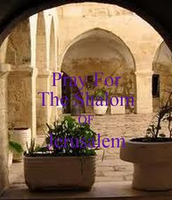 Poster: Pray For The Shalom OF Jerusalem