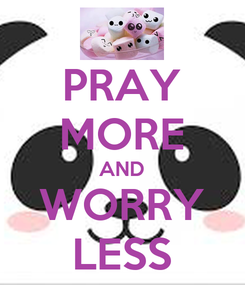 Poster: PRAY MORE AND WORRY LESS