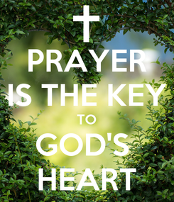 Poster: PRAYER IS THE KEY TO GOD'S  HEART