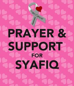 Poster: PRAYER & SUPPORT  FOR SYAFIQ