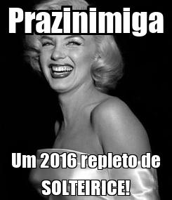 Poster: Prazinimiga Um 2016 repleto de SOLTEIRICE!