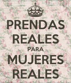 Poster: PRENDAS REALES PARA MUJERES REALES