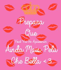 Poster: Prepara Que  Você Vai Se Apaixonar Ainda Mais Pela Che Bella <3