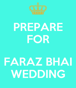 Poster: PREPARE FOR  FARAZ BHAI WEDDING