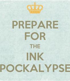 Poster: PREPARE FOR THE INK POCKALYPSE