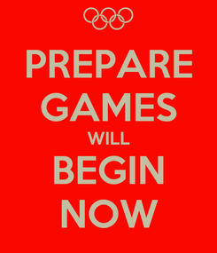 Poster: PREPARE GAMES WILL BEGIN NOW