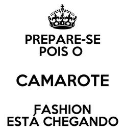 Poster: PREPARE-SE POIS O  CAMAROTE FASHION ESTÁ CHEGANDO