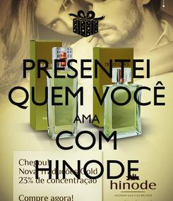 Poster: PRESENTEI QUEM VOCÊ AMA COM HINODE