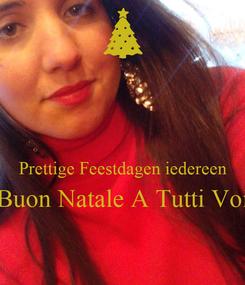 Poster:   Prettige Feestdagen iedereen Buon Natale A Tutti Voi
