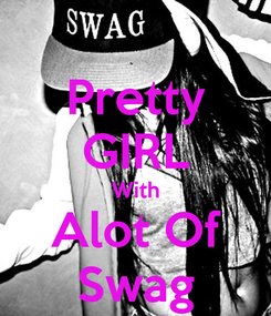 Poster: Pretty GIRL With Alot Of Swag
