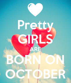 Poster: Pretty GIRLS ARE BORN ON OCTOBER