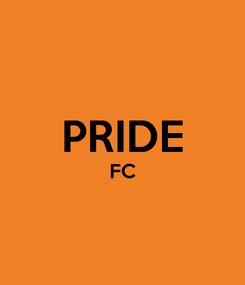 Poster:  PRIDE FC