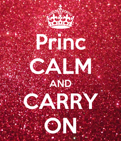Poster: Princ CALM AND CARRY ON